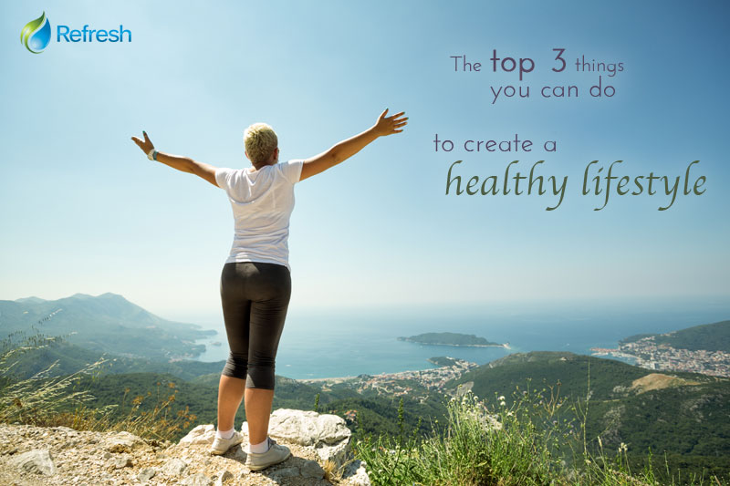 The Top 3 Things You Can Do to Create a Healthy Lifestyle